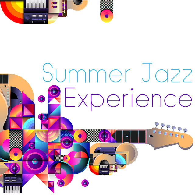 Summer Jazz Experience - Collection of Cheerful Instrumental Melodies That Will Put You in a Positive Mood