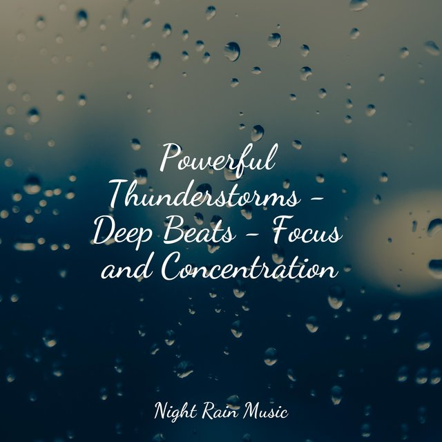 Powerful Thunderstorms - Deep Beats - Focus and Concentration