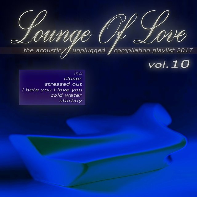 Lounge of Love, Vol. 10 - The Acoustic Unplugged Compilation Playlist 2017