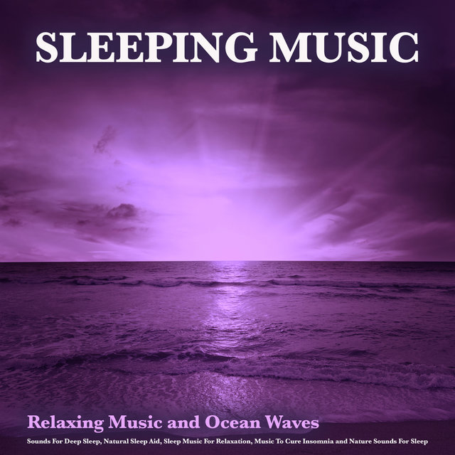 Sleeping Music: Relaxing Music and Ocean Waves Sounds For Deep Sleep, Natural Sleep Aid, Sleep Music For Relaxation, Music To Cure Insomnia and Nature Sounds For Sleep