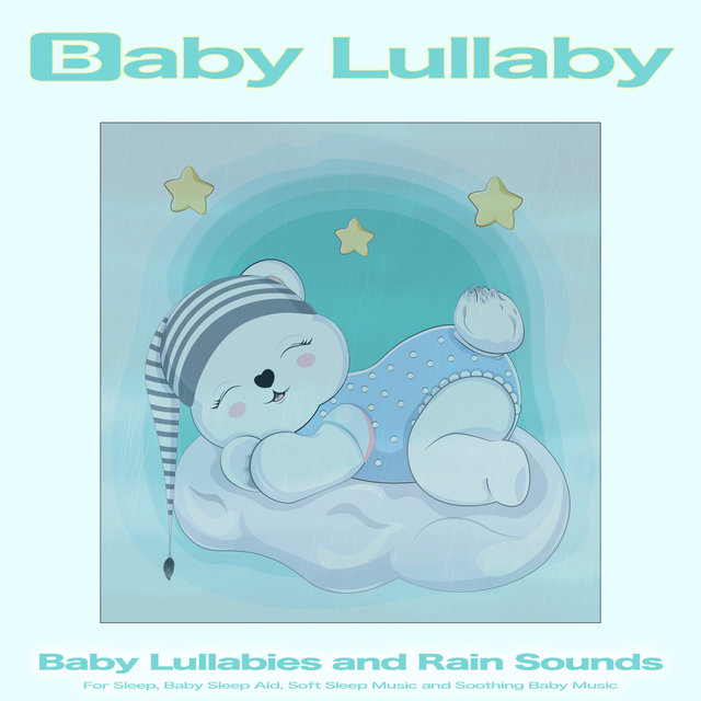 Baby Lullaby: Baby Lullabies and Rain Sounds For Sleep, Baby Sleep Aid, Soft Sleep Music and Soothing Baby Music