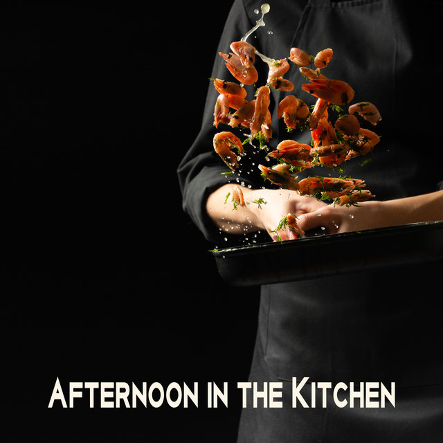 Afternoon in the Kitchen - Great Jazz with which Everything You Cook will be Delicious