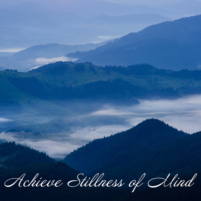Achieve Stillness of Mind - Ambient New Age Music for Deep Meditation Session, Serenity and Balance, Reflections, Self-Care Rituals, Chakras Energy, Namaste