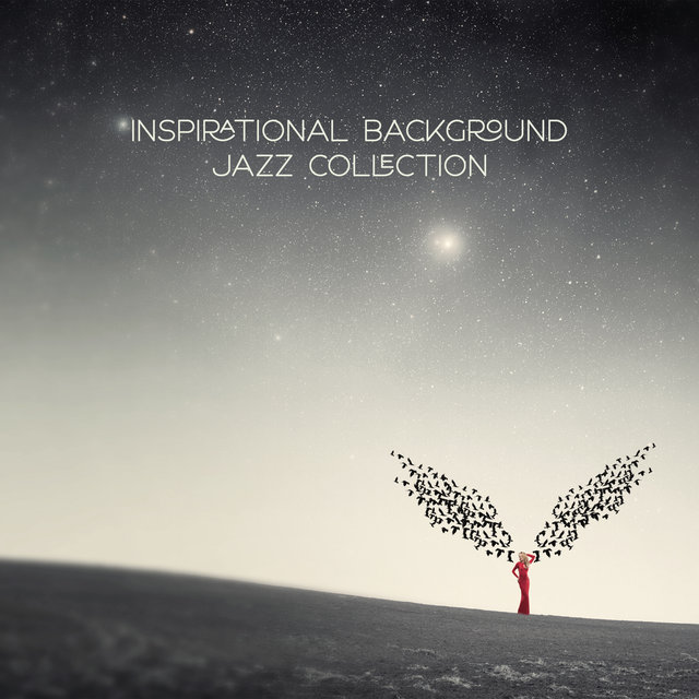 Inspirational  Background Jazz Collection – Instrumental Jazz Perfect for Your Comfort Zone, Relaxing Time, Restaurant, Cafe Lounge, Home Relaxation
