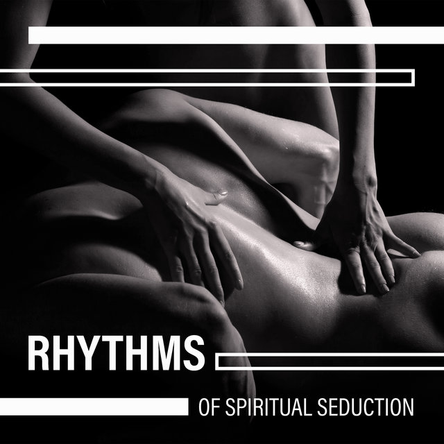 Rhythms of Spiritual Seduction – Intimate Tantric Massage