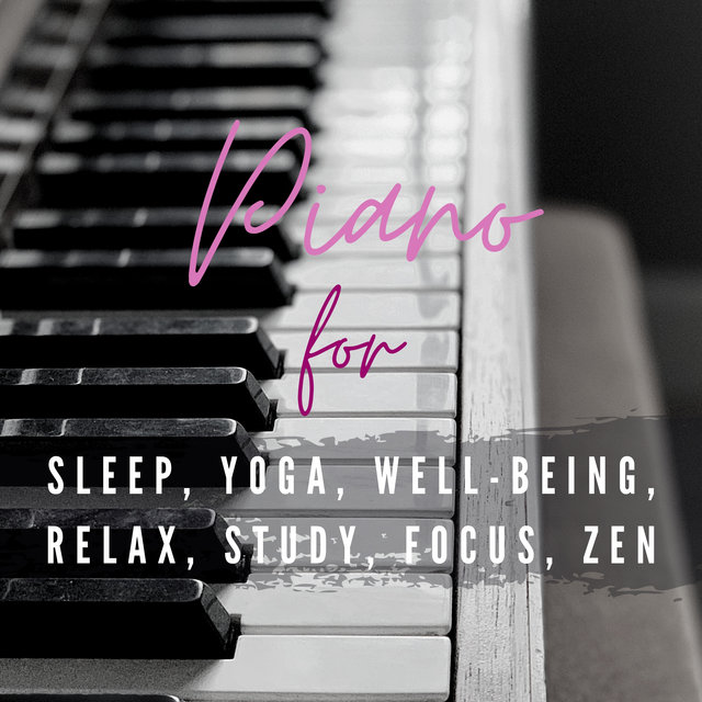 Piano for Sleep, Yoga, Well-being, Relax, Study, Focus, Zen