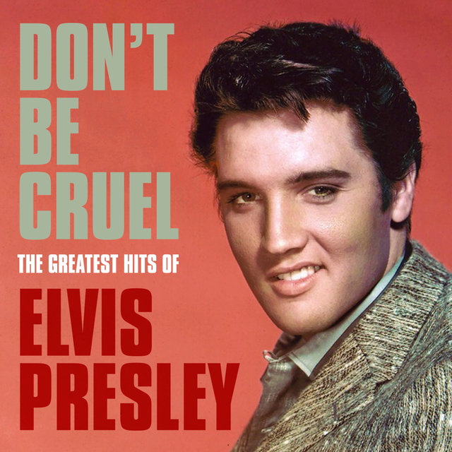 Don't Be Cruel: The Greatest Hits of Elvis Presley