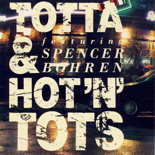 Totta & Hot'n' Tots featuring Spencer Bohren