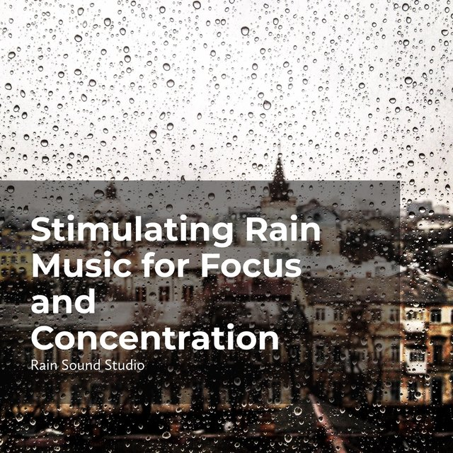 Stimulating Rain Music for Focus and Concentration