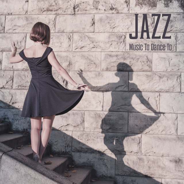 Jazz Music To Dance To: 15 Romantic Songs Created for Dancing