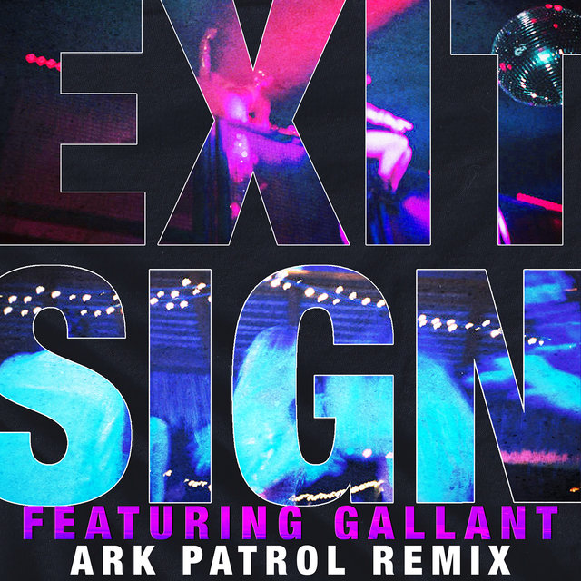 Exit Sign (feat. Gallant) [Ark Patrol Remix]