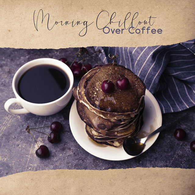Morning Chillout Over Coffee - Get Good Energy in the Morning with This Motivating Chillout Music