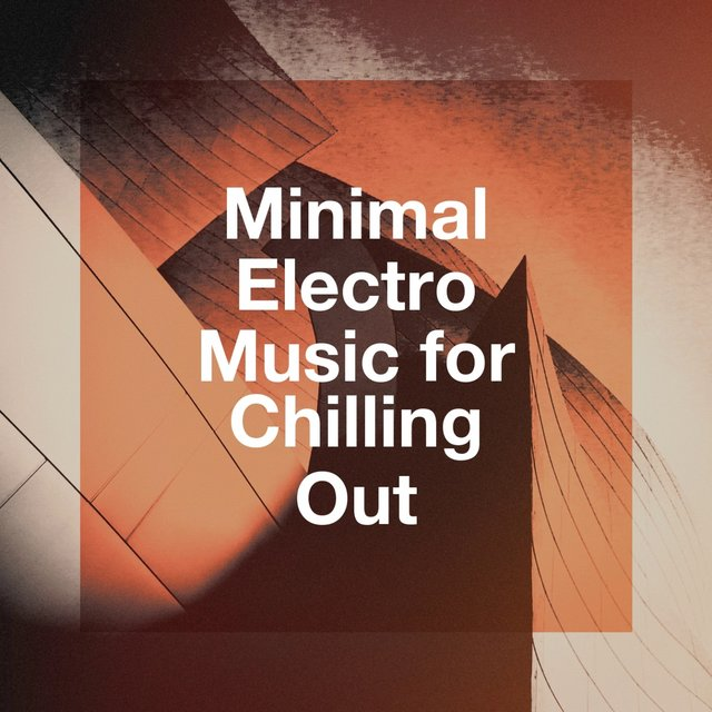 Minimal Electro Music for Chilling Out