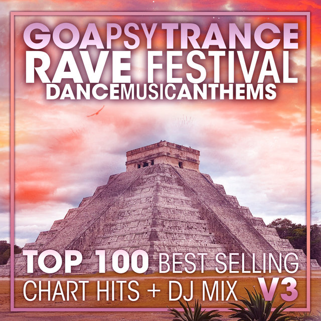 Goa Psy Trance Rave Festival Dance Music Anthems Top 100 Best Selling Chart Hits + DJ Mix V3