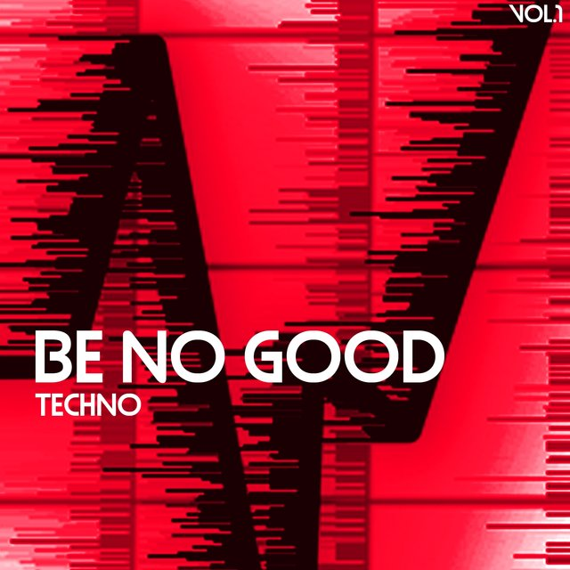 Be No Good, Techno, Vol. 1