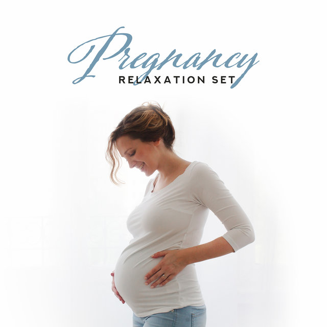 Pregnancy Relaxation Set: Compilation of 15 Best New Age's Relaxing Songs for Mom and her Baby