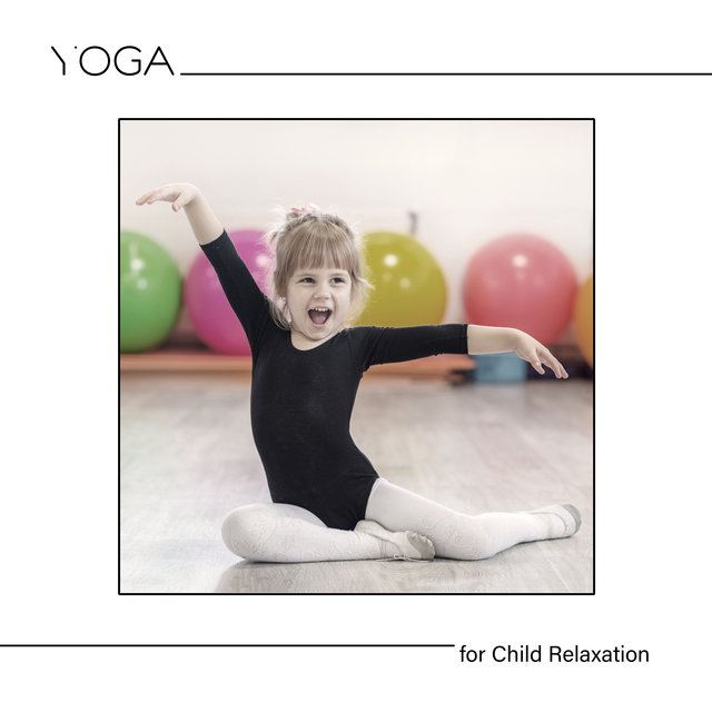 Yoga for Child Relaxation - Reduce Stress and Tension in Your Baby's Muscles with This Soothing New Age Music, Exercises for Children, Healing Yoga Positions