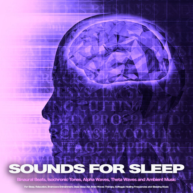 Sounds for Sleep: Binaural Beats, Isochronic Tones, Alpha Waves, Theta Waves and Ambient Music For Sleep, Relaxation, Brainwave Entrainment, Deep Sleep Aid, Brain Waves Therapy, Solfeggio Healing Frequencies and Sleeping Music