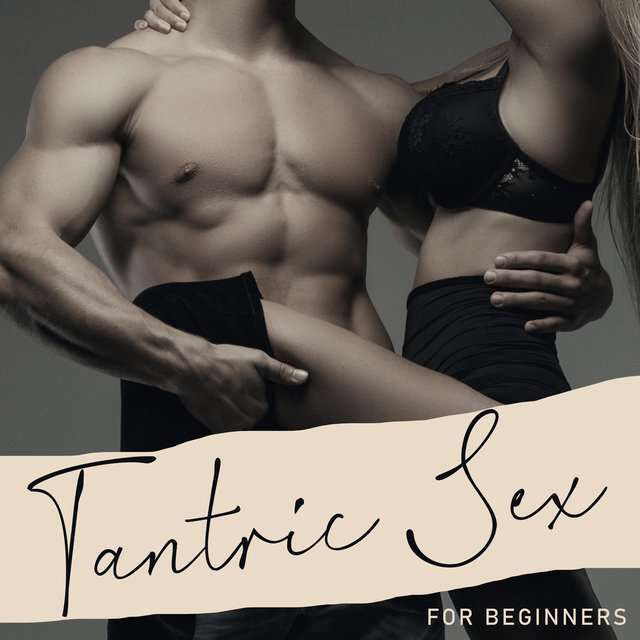 Tantric Sex for Beginners – Oasis of New Sexual Feelings, Emotions and Experience