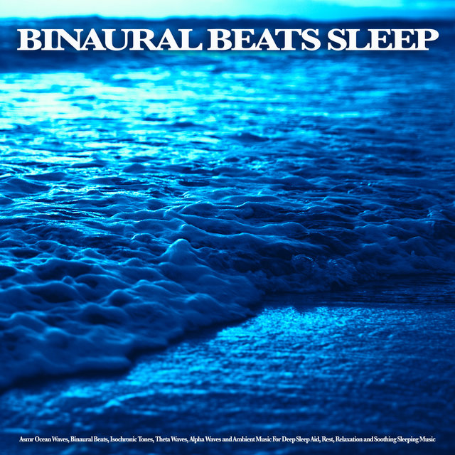 Binaural Beats Sleep: Asmr Ocean Waves, Binaural Beats, Isochronic Tones, Theta Waves, Alpha Waves and Ambient Music For Deep Sleep Aid, Rest, Relaxation and Soothing Sleeping Music