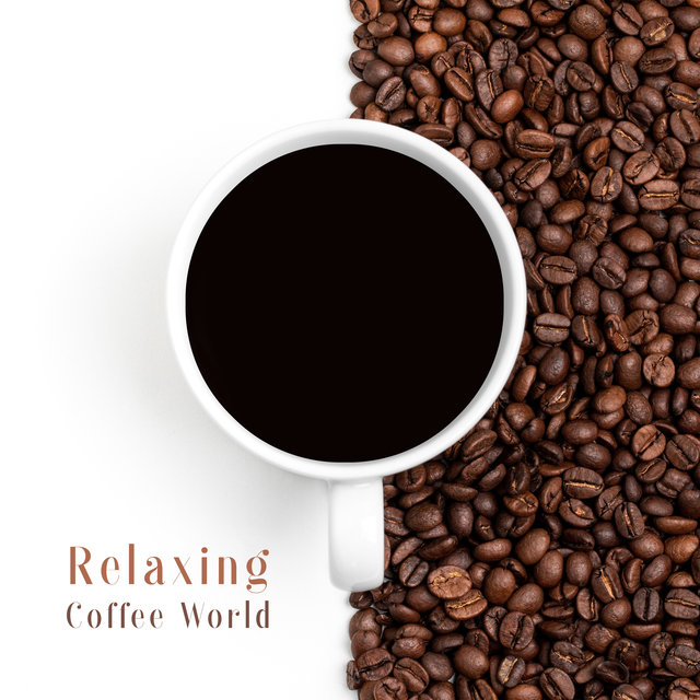 Relaxing Coffee World - Take a Short Break and Relax with a Cup of Your Favorite Brew and Great Instrumental Jazz