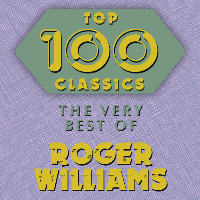 Top 100 Classics - The Very Best of Roger Williams