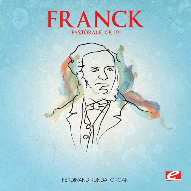 Franck: Pastorale in E Major, Op. 19 (Digitally Remastered)