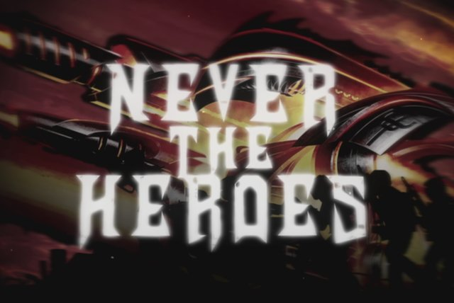 Never The Heroes (Lyric Video)