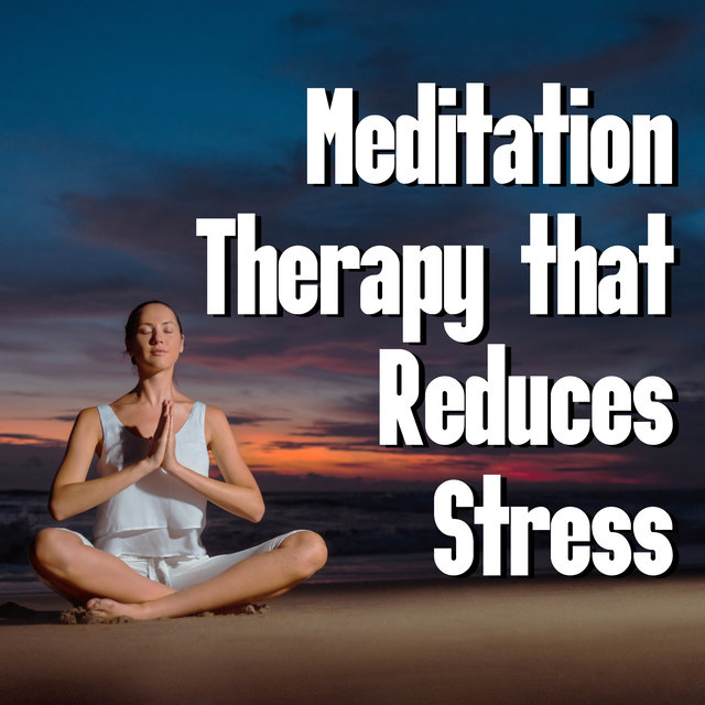 Meditation Therapy that Reduces Stress – 15 Calm Melodies that will Allow You to Find Peace