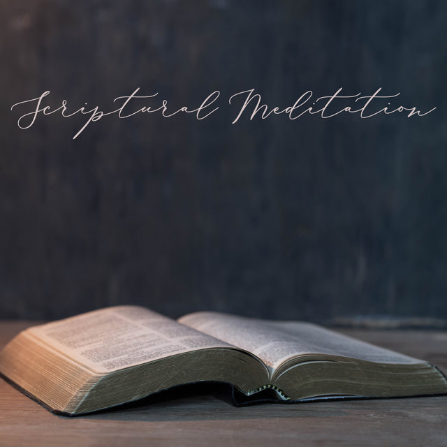 Scriptural Meditation: Music for Reflection on God's Word, Contemplation and Deep Prayer