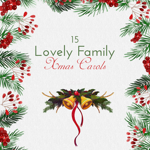 15 Lovely Family Xmas Carols: Spirit of Christmas, Happy Christmas, Gifts, Christmas Trees, Christmas Eve with Family, Happy Time