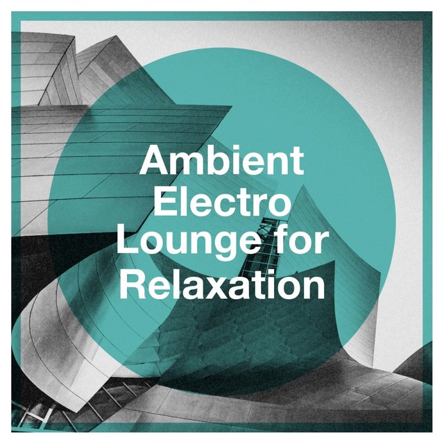 Ambient Electro Lounge for Relaxation