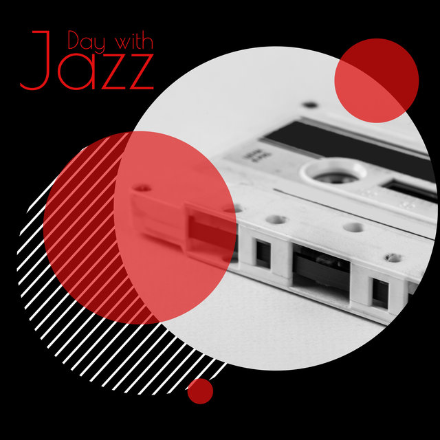 Day with Jazz – Music for Early Mornings, Lazy Afternoons and Relaxing Evenings