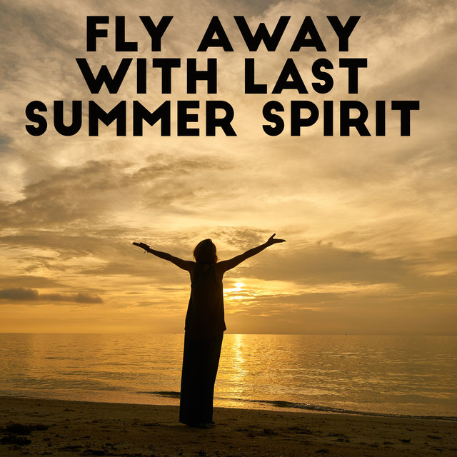 Fly Away with Last Summer Spirit