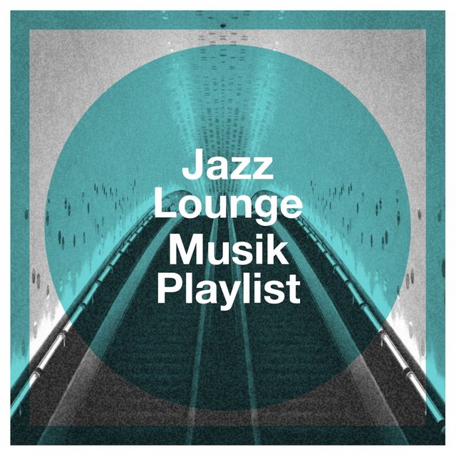Jazz Lounge Musik Playlist