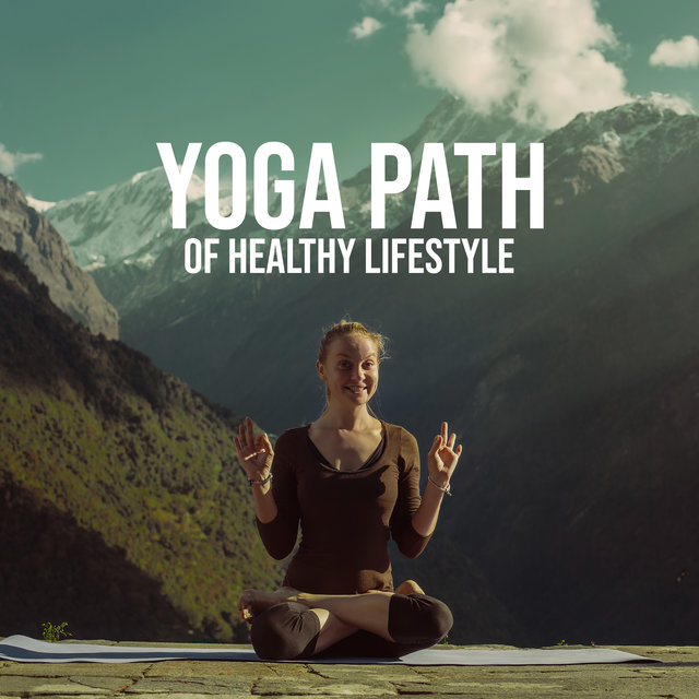 Yoga Path of Healthy Lifestyle: Body Relaxation and Deep Meditation with New Age Sounds