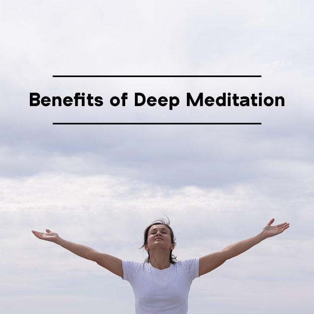 Benefits of Deep Meditation (New Age Music 2021)