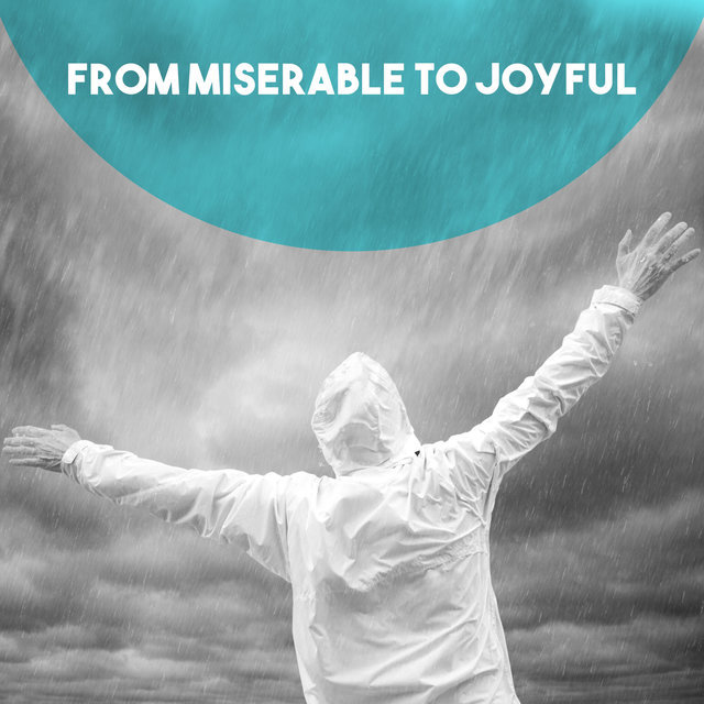 From Miserable to Joyful