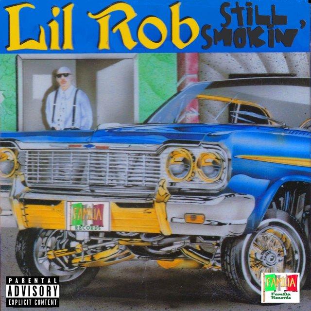 Still Smokin (Album) by Lil Rob on TIDAL