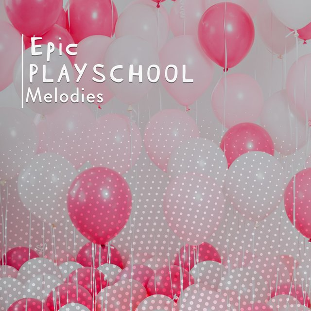 Epic Playschool Melodies