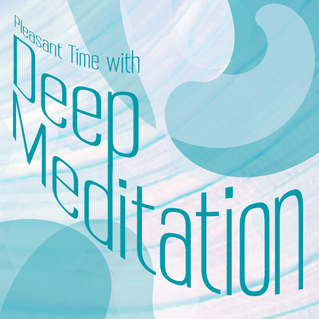 Pleasant Time with Deep Meditation - Relaxing Meditation, New Age Music, Spiritual Healing Therapy, Mindfulness, Yoga