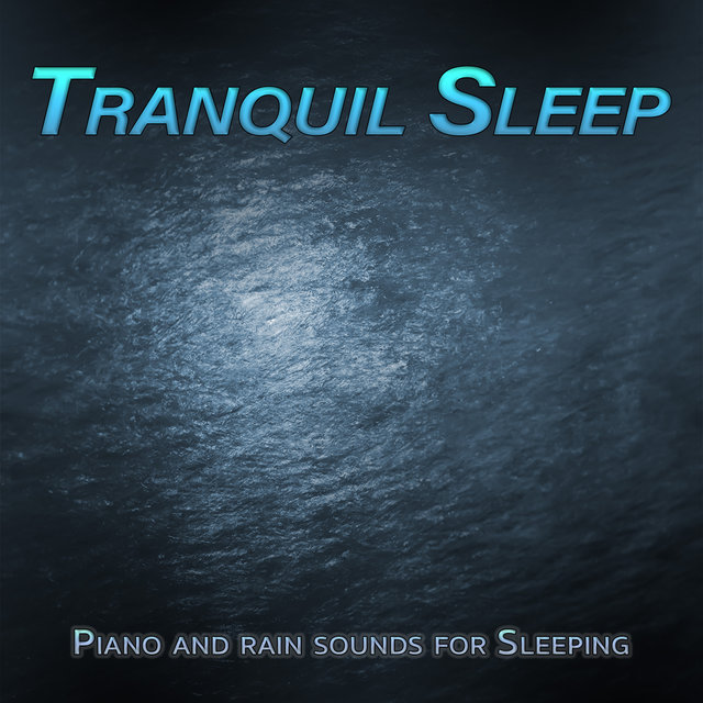 Tranquil Sleep: Piano and Rain Sounds For Sleeping