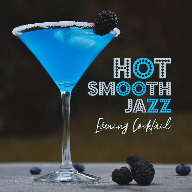 Hot Smooth Jazz: Evening Cocktail, Restaurant, Lounge Bar, Chilling Mellow Music
