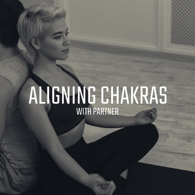 Aligning Chakras with Partner - Music for Meditation and Yoga to Deepen Your Relationship