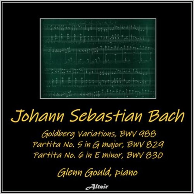 Bach: Goldberg Variations, Bwv 988 - Partita NO. 5 in G Major, Bwv 829 - Partita NO. 6 in E Minor, Bwv 830 (Live)
