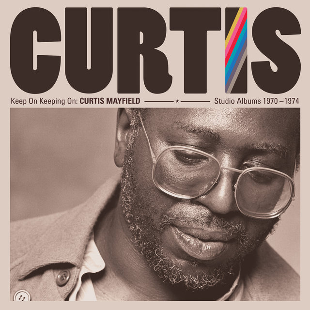 Keep on Keeping On: Curtis Mayfield Studio Albums 1970-1974 (2019 Remaster)