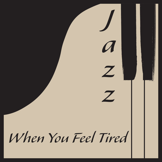 Jazz When You Feel Tired: A Soul Soothing Compilation of Gentle Jazz Music, Essential for Relaxation