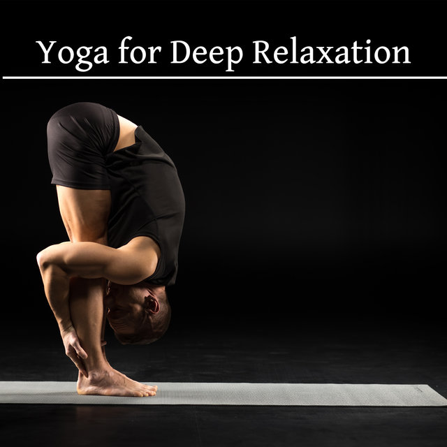 Yoga for Deep Relaxation: Calm Down, Breathing Exercises, Tranquility and Mindfulness, Mind Relaxing Music
