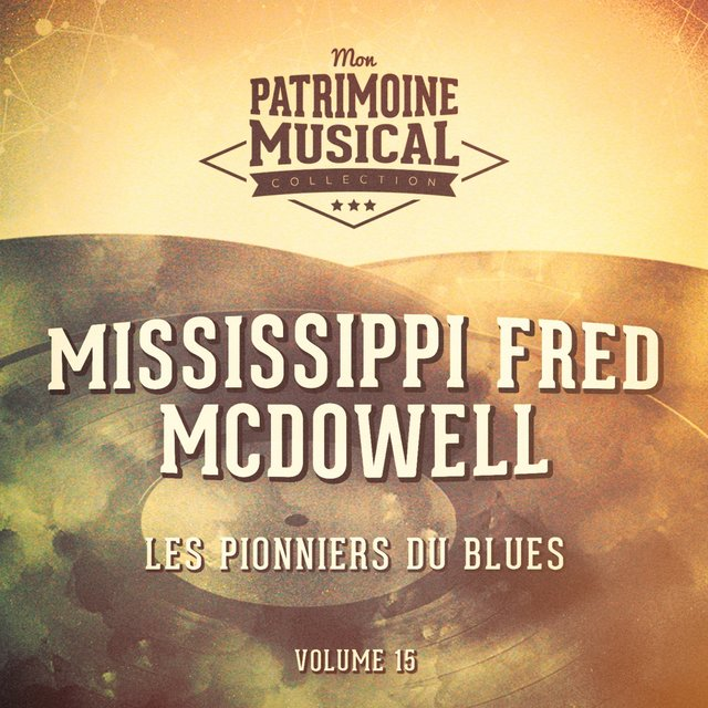 Les pionniers du Blues, Vol. 15 : Mississippi Fred McDowell