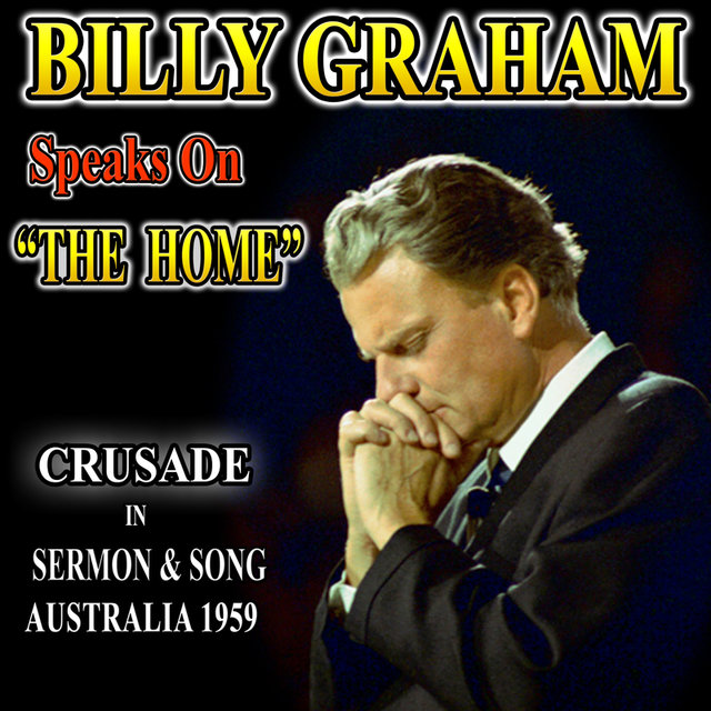 "The Billy Graham Speaks On ""The Home"": Crusade in Sermon and Song Australia 1959"